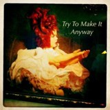 Buy Try To Make It Anyway CD